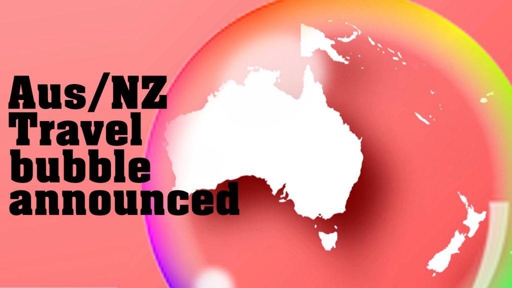 Australia/NZ travel bubble announced.